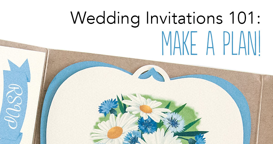 Wedding Invitations 101: Make a Plan!